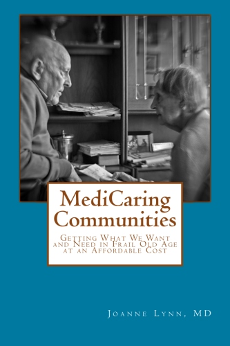 MediCaring Communities: Getting What We Want and Need in Frail Old Age at an Affordable Cost